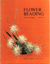 Flower Beading French Technique Book 3 by Bobby Anderson
